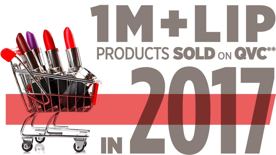 1 million plus lip products sold on QVC** in 2017.